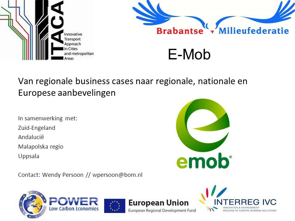 E-Mob Van regionale business cases naar regionale, nationale en Europese aanbevelingen In samenwerking met: Zuid-Engeland Andalucië Malapolska regio U