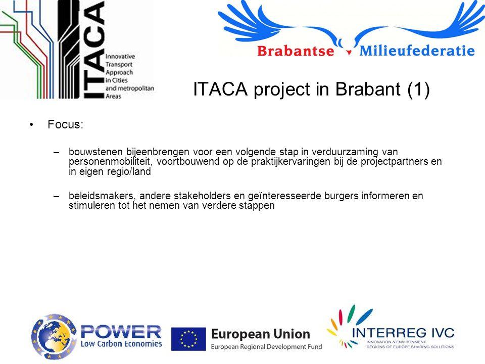 ITACA project in Brabant (1) Focus: –bouwstenen bijeenbrengen voor een volgende stap in verduurzaming van personenmobiliteit, voortbouwend op de praktijkervaringen bij de projectpartners en in eigen regio/land –beleidsmakers, andere stakeholders en geïnteresseerde burgers informeren en stimuleren tot het nemen van verdere stappen