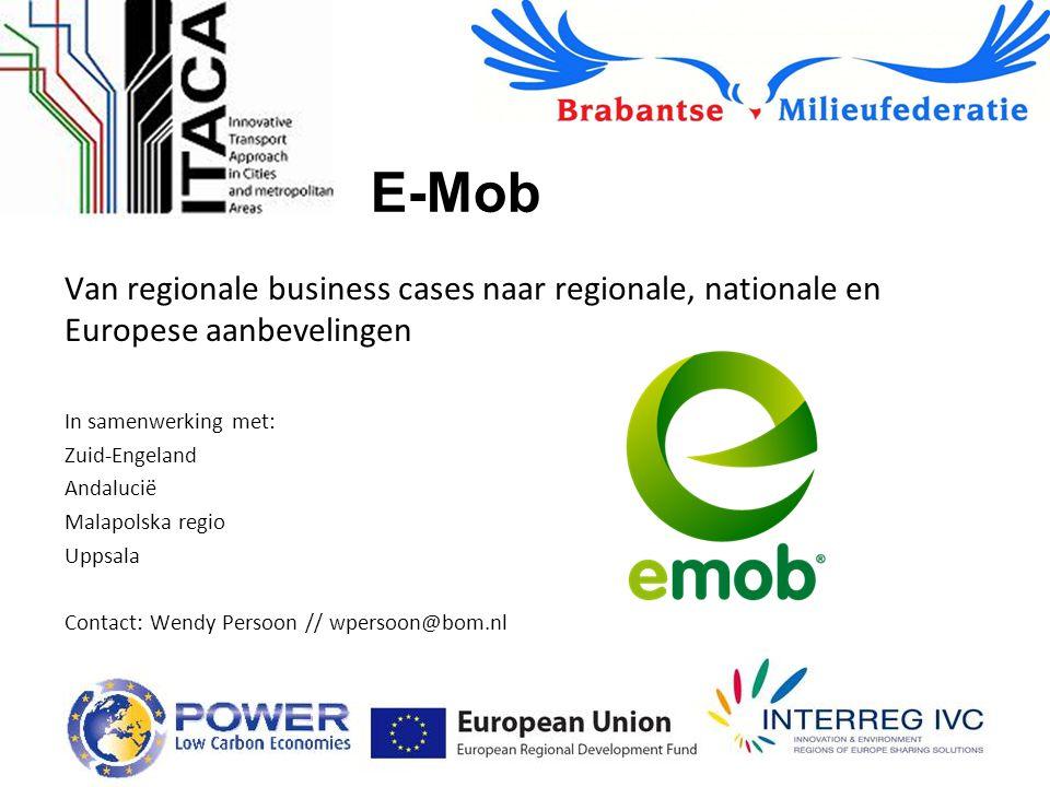 E-Mob Van regionale business cases naar regionale, nationale en Europese aanbevelingen In samenwerking met: Zuid-Engeland Andalucië Malapolska regio Uppsala Contact: Wendy Persoon // wpersoon@bom.nl