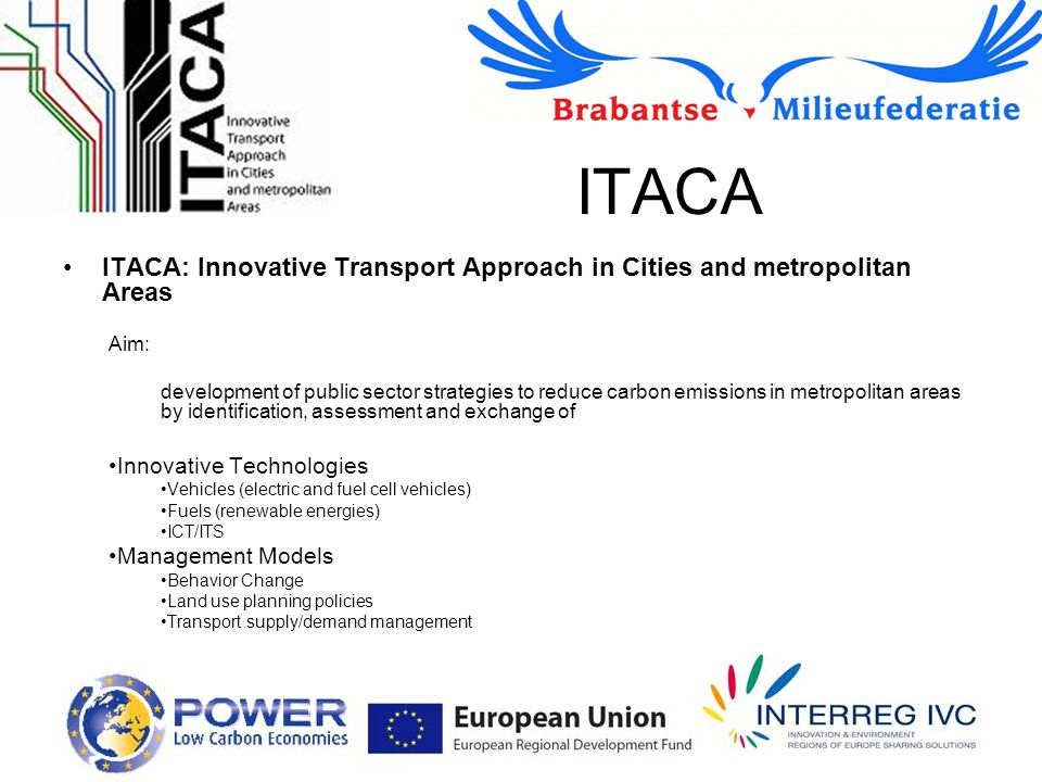 ITACA ITACA: Innovative Transport Approach in Cities and metropolitan Areas Aim: development of public sector strategies to reduce carbon emissions in