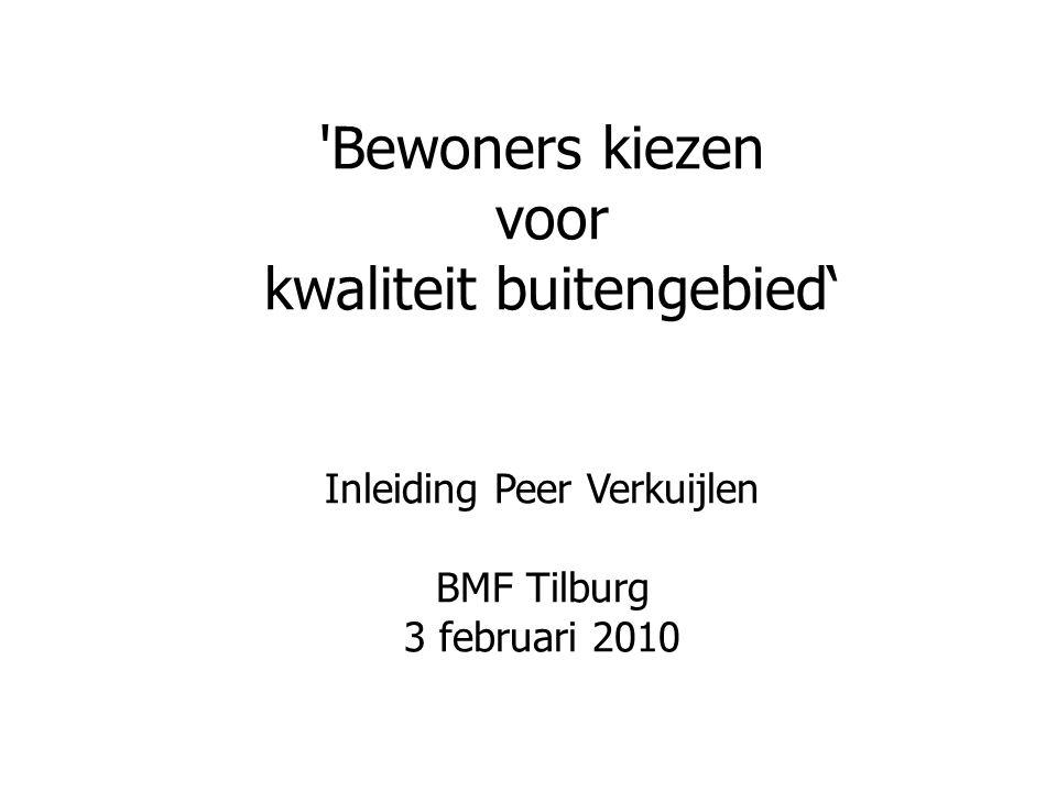 'Bewoners kiezen voor kwaliteit buitengebied' Inleiding Peer Verkuijlen BMF Tilburg 3 februari 2010