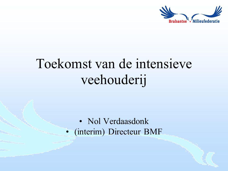 Toekomst van de intensieve veehouderij Nol Verdaasdonk (interim) Directeur BMF
