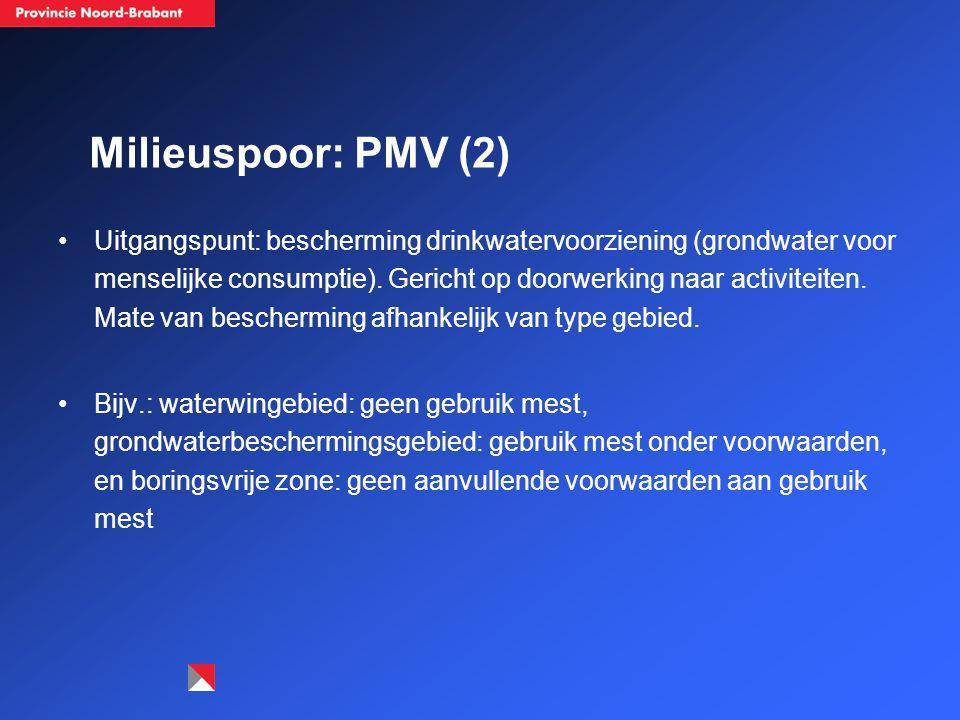 Milieuspoor: PMV (2) Uitgangspunt: bescherming drinkwatervoorziening (grondwater voor menselijke consumptie). Gericht op doorwerking naar activiteiten
