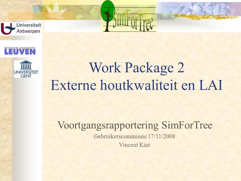 Overzicht Situering WP2: externe houtkwaliteit en LAI Doelstellingen Relatie met andere WPs Deel externe houtkwaliteit Houtkwaliteit bij jonge bosbomen Houtkwaliteit bij volwassen bosbomen Deel Leaf Area Index (LAI)