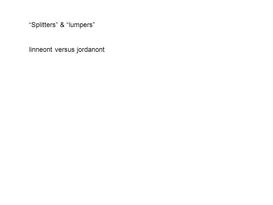 """""""Splitters"""" & """"lumpers"""" linneont versus jordanont"""