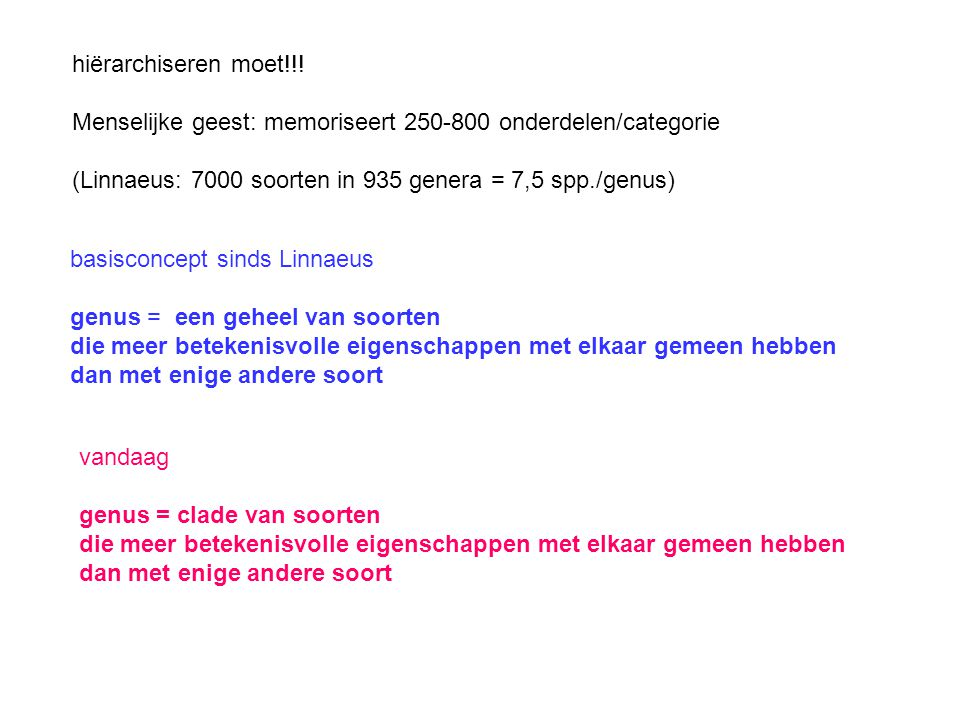 hiërarchiseren moet!!! Menselijke geest: memoriseert 250-800 onderdelen/categorie (Linnaeus: 7000 soorten in 935 genera = 7,5 spp./genus) basisconcept