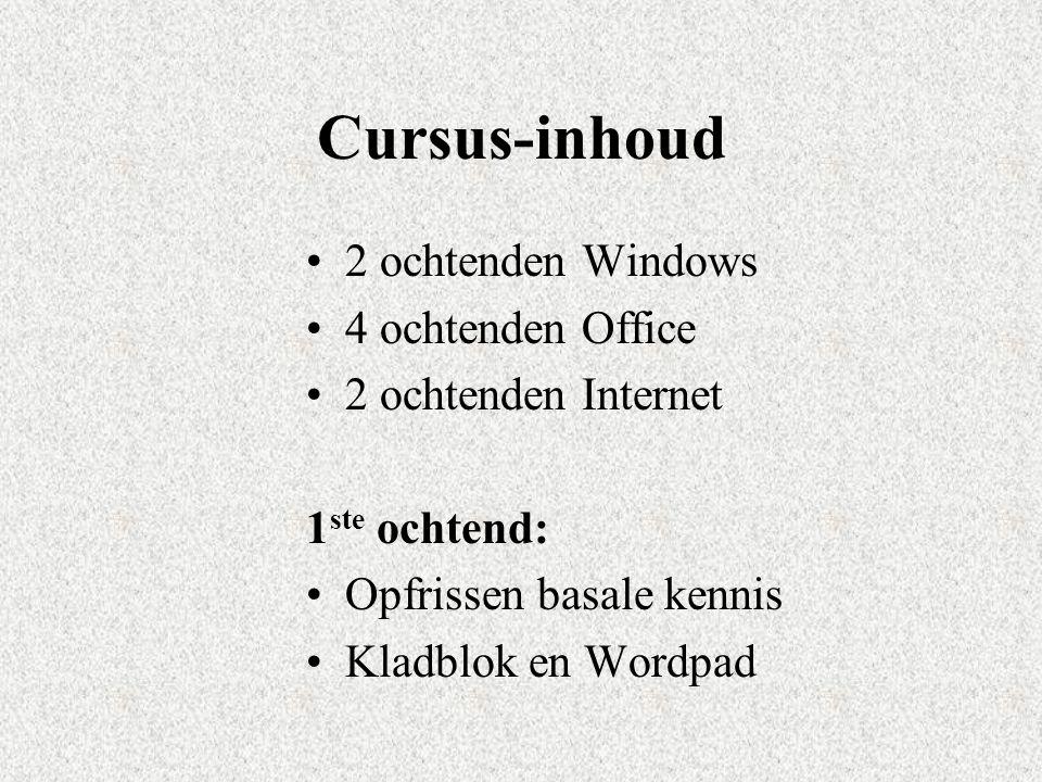 Cursus-inhoud 2 ochtenden Windows 4 ochtenden Office 2 ochtenden Internet 1 ste ochtend: Opfrissen basale kennis Kladblok en Wordpad