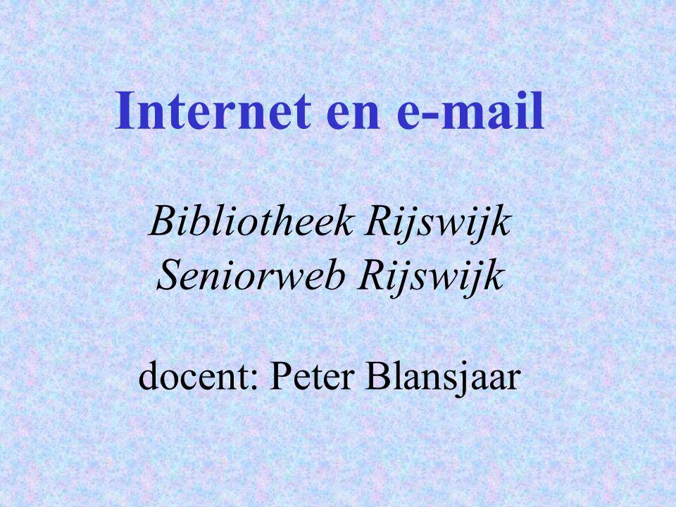 Internet en e-mail Bibliotheek Rijswijk Seniorweb Rijswijk docent: Peter Blansjaar