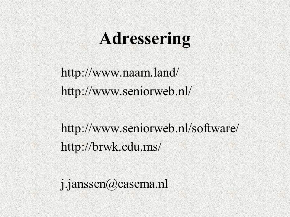 Adressering http://www.naam.land/ http://www.seniorweb.nl/ http://www.seniorweb.nl/software/ http://brwk.edu.ms/ j.janssen@casema.nl