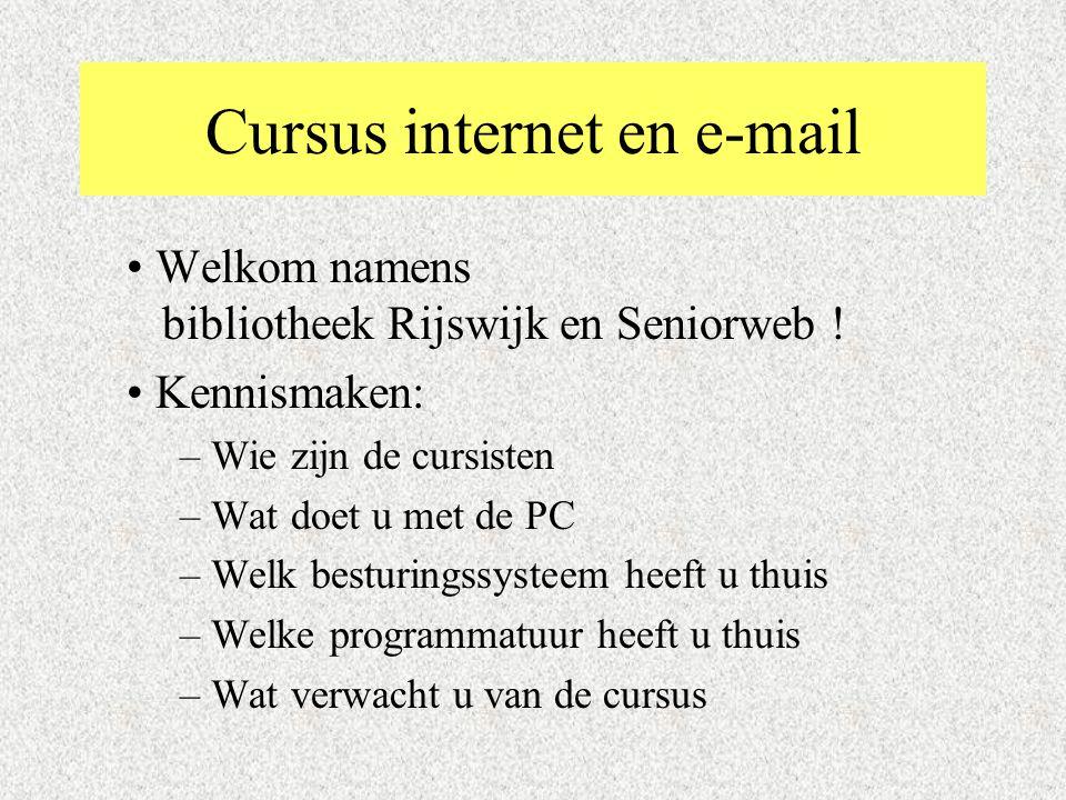 Cursus internet en e-mail Welkom namens bibliotheek Rijswijk en Seniorweb ! Kennismaken: – Wie zijn de cursisten – Wat doet u met de PC – Welk besturi