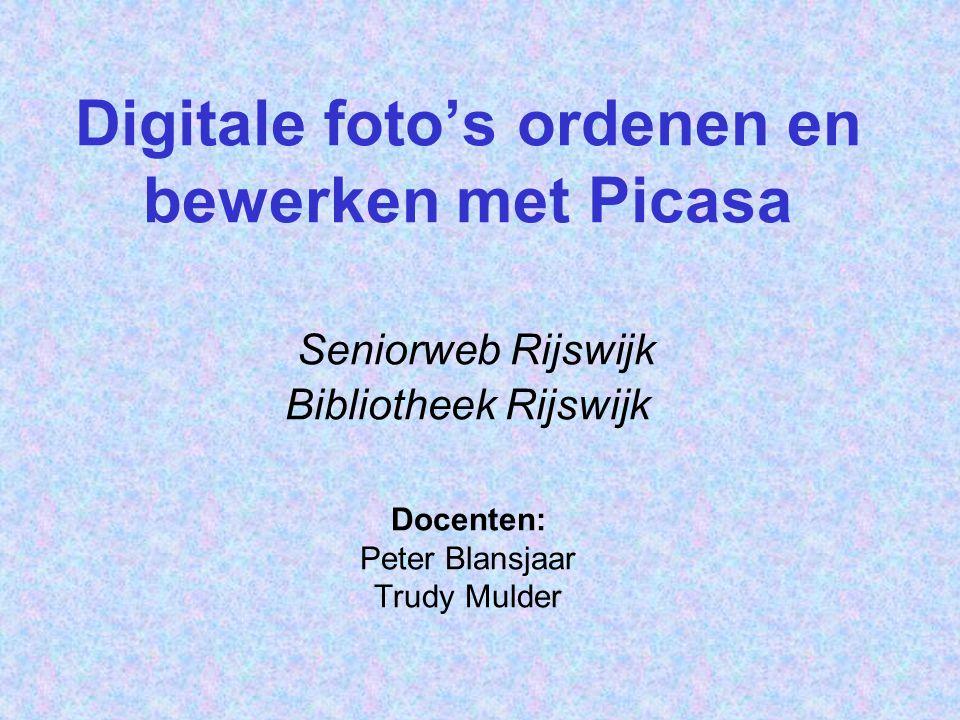 Digitale foto's ordenen en bewerken met Picasa Seniorweb Rijswijk Bibliotheek Rijswijk Docenten: Peter Blansjaar Trudy Mulder