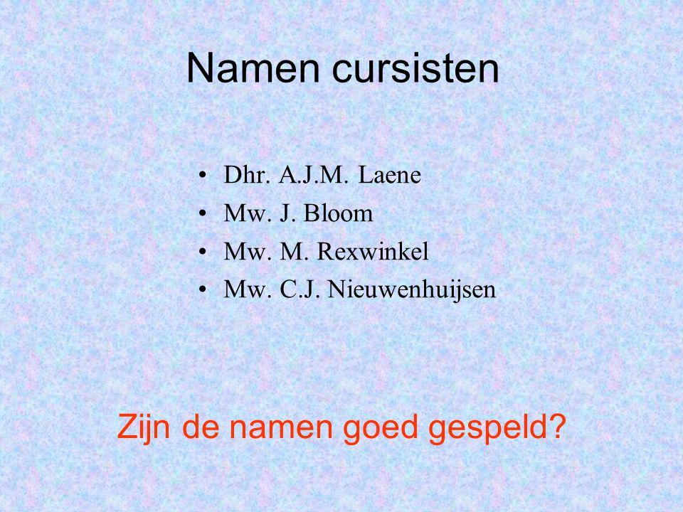 Namen cursisten Dhr. A.J.M. Laene Mw. J. Bloom Mw. M. Rexwinkel Mw. C.J. Nieuwenhuijsen Zijn de namen goed gespeld?