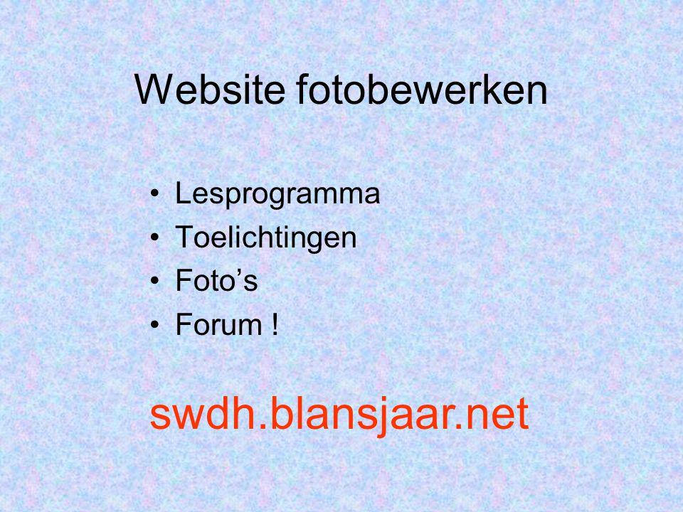 Website fotobewerken Lesprogramma Toelichtingen Foto's Forum ! swdh.blansjaar.net