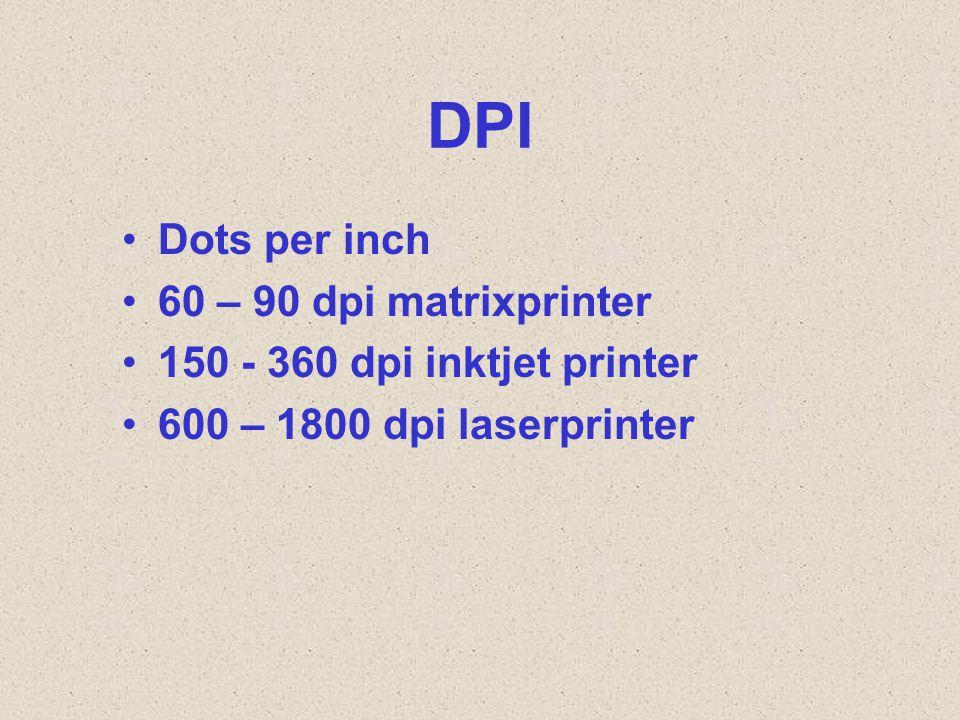 DPI Dots per inch 60 – 90 dpi matrixprinter 150 - 360 dpi inktjet printer 600 – 1800 dpi laserprinter