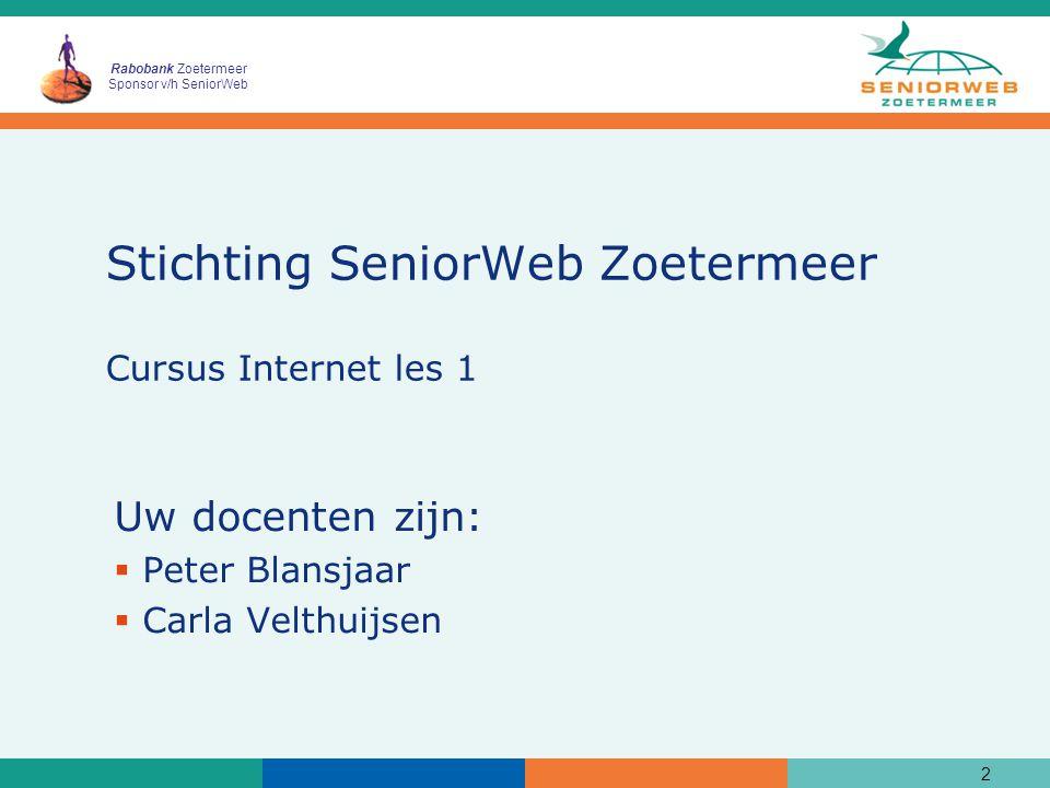 Rabobank Zoetermeer Sponsor v/h SeniorWeb 2 Stichting SeniorWeb Zoetermeer Cursus Internet les 1 Uw docenten zijn:  Peter Blansjaar  Carla Velthuijsen