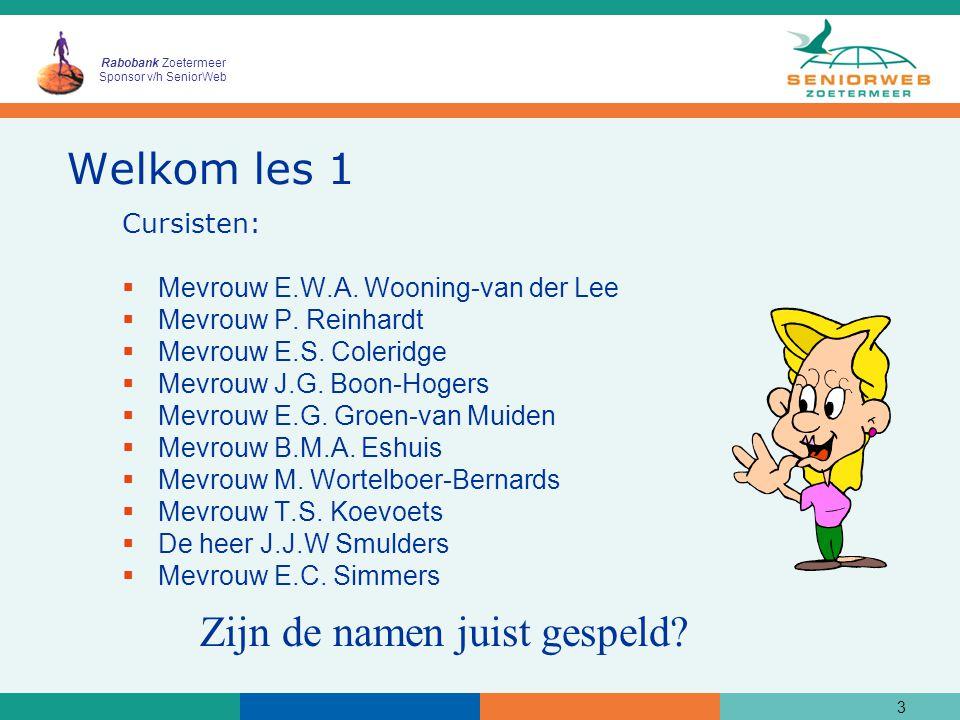 Rabobank Zoetermeer Sponsor v/h SeniorWeb 3 Welkom les 1 Cursisten:  Mevrouw E.W.A.