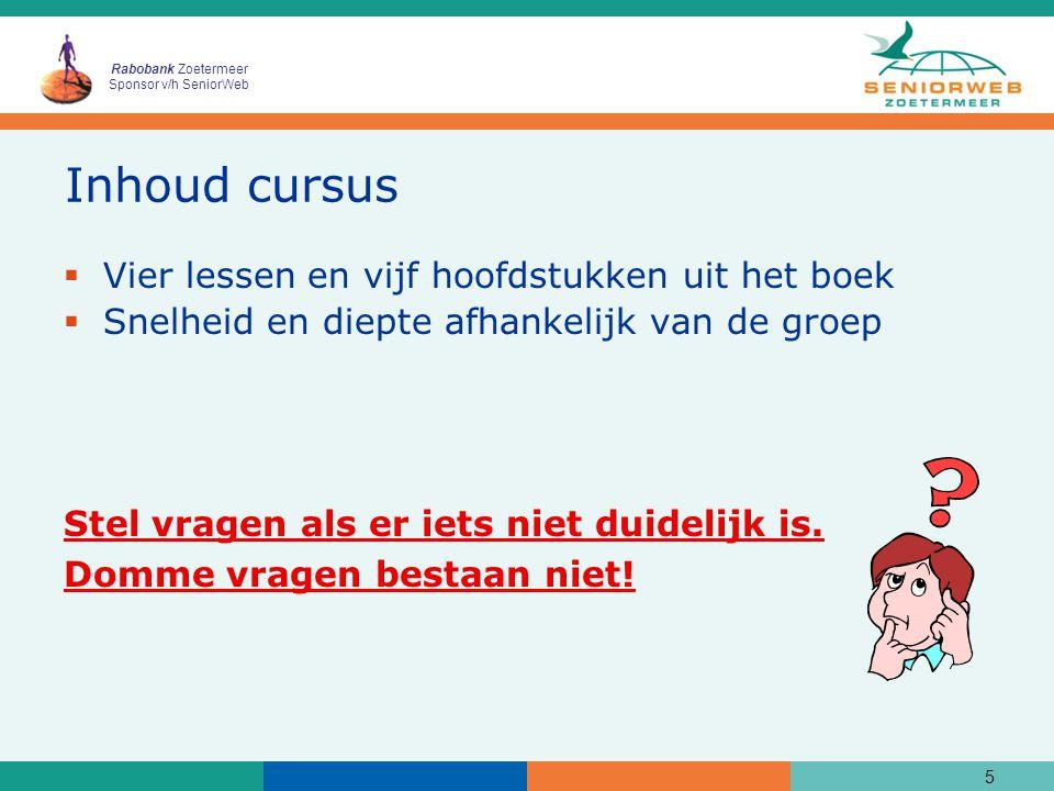 Rabobank Zoetermeer Sponsor v/h SeniorWeb Inhoud cursus  Vier lessen en vijf hoofdstukken uit het boek  Snelheid en diepte afhankelijk van de groep Stel vragen als er iets niet duidelijk is.