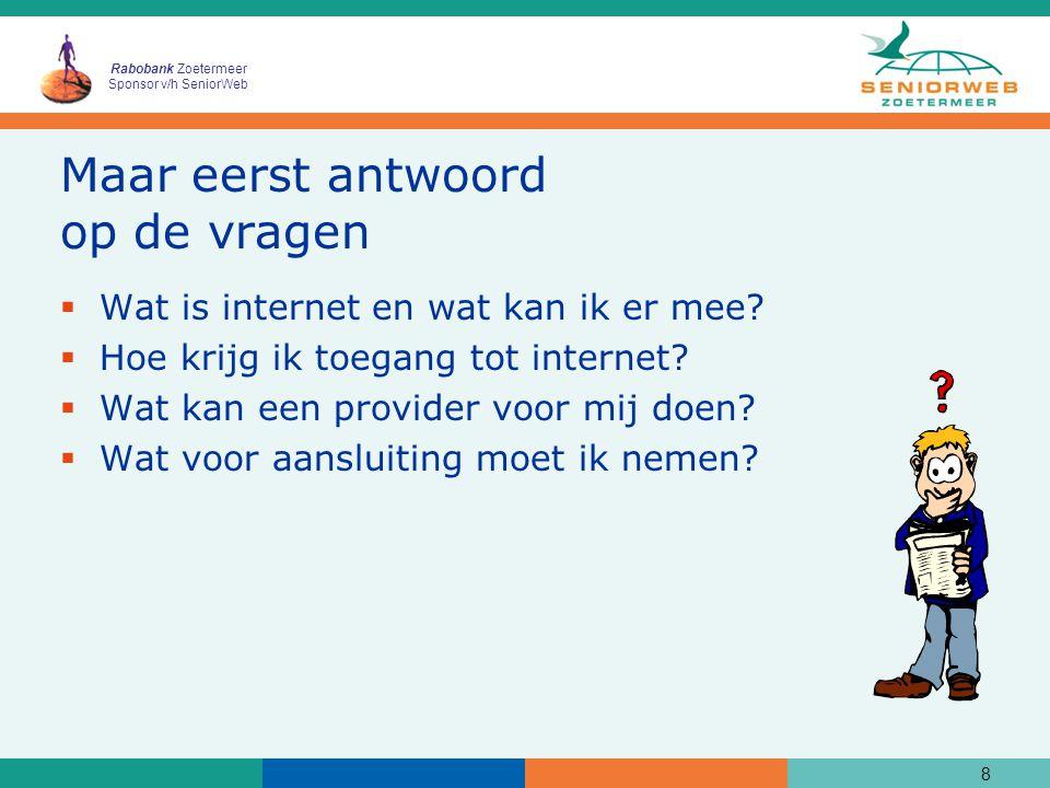 Rabobank Zoetermeer Sponsor v/h SeniorWeb Maar eerst antwoord op de vragen  Wat is internet en wat kan ik er mee.