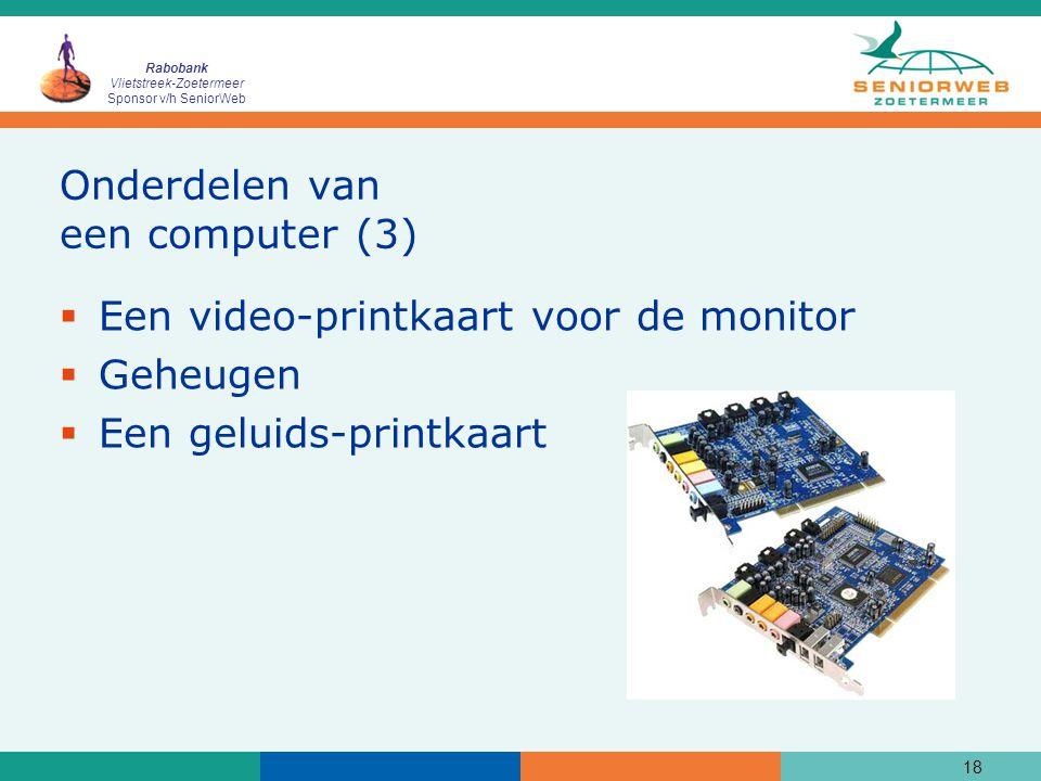 Rabobank Vlietstreek-Zoetermeer Sponsor v/h SeniorWeb 18 Onderdelen van een computer (3)  Een video-printkaart voor de monitor  Geheugen  Een geluids-printkaart