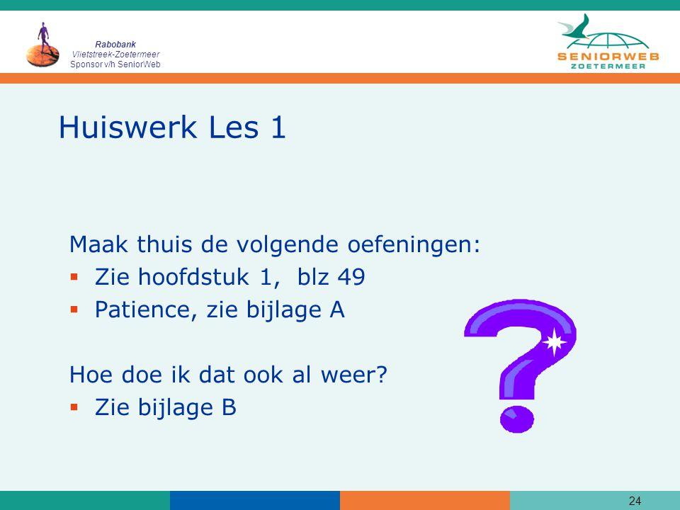Rabobank Vlietstreek-Zoetermeer Sponsor v/h SeniorWeb 24 Huiswerk Les 1 Maak thuis de volgende oefeningen:  Zie hoofdstuk 1, blz 49  Patience, zie bijlage A Hoe doe ik dat ook al weer.