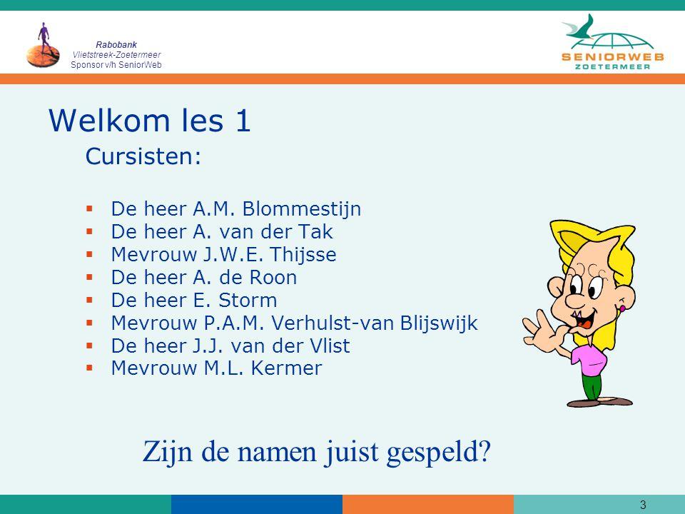 Rabobank Vlietstreek-Zoetermeer Sponsor v/h SeniorWeb 3 Welkom les 1 Cursisten:  De heer A.M.