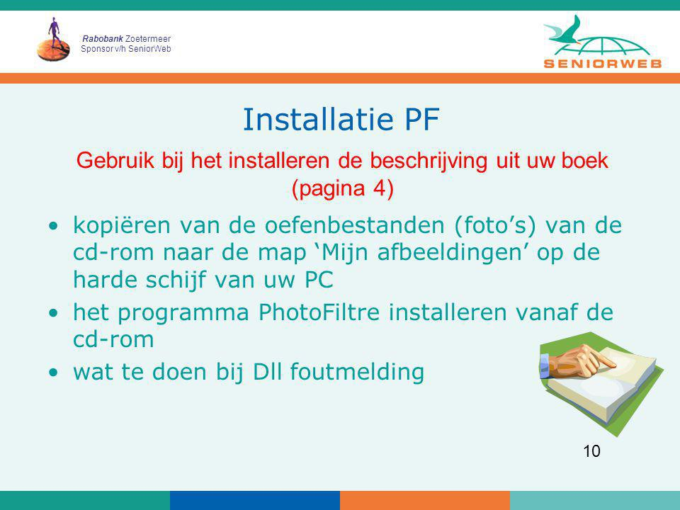 Rabobank Zoetermeer Sponsor v/h SeniorWeb 10 Installatie PF kopiëren van de oefenbestanden (foto's) van de cd-rom naar de map 'Mijn afbeeldingen' op d