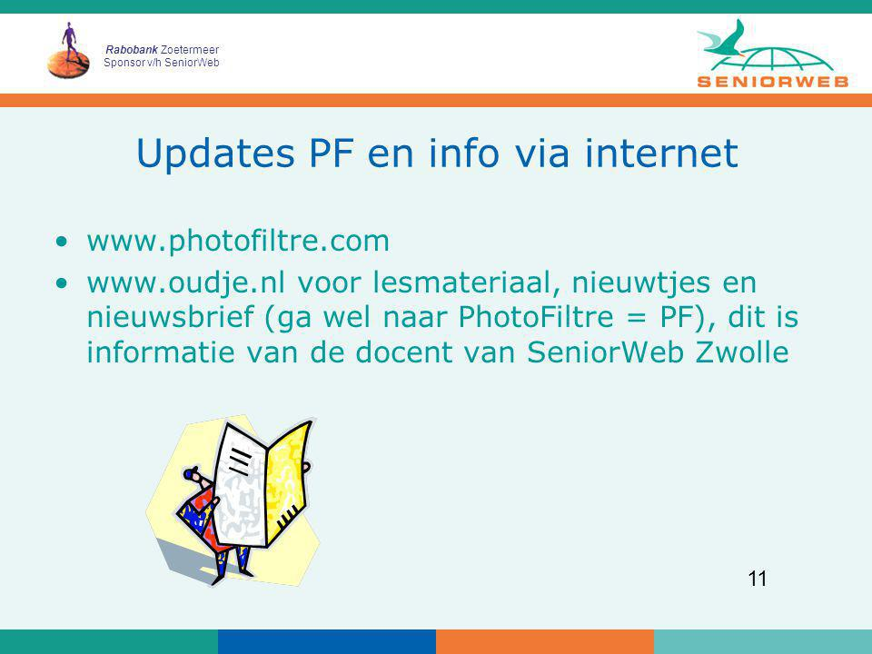 Rabobank Zoetermeer Sponsor v/h SeniorWeb 11 Updates PF en info via internet www.photofiltre.com www.oudje.nl voor lesmateriaal, nieuwtjes en nieuwsbr