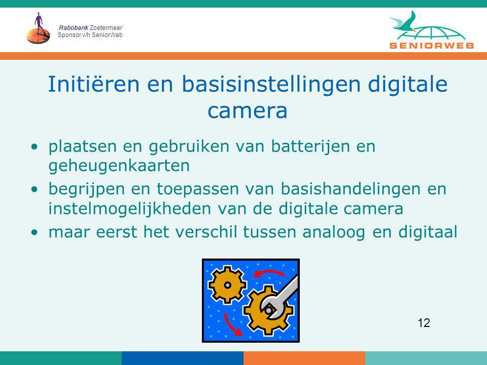 Rabobank Zoetermeer Sponsor v/h SeniorWeb 12 Initiëren en basisinstellingen digitale camera plaatsen en gebruiken van batterijen en geheugenkaarten be