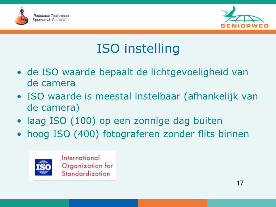Rabobank Zoetermeer Sponsor v/h SeniorWeb 17 ISO instelling de ISO waarde bepaalt de lichtgevoeligheid van de camera ISO waarde is meestal instelbaar