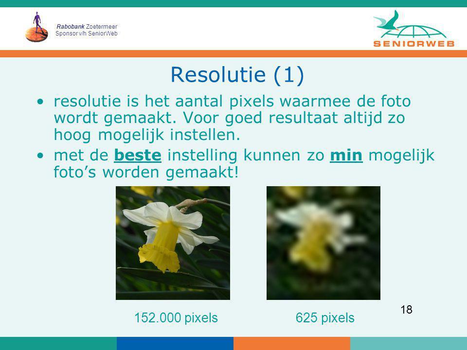 Rabobank Zoetermeer Sponsor v/h SeniorWeb 18 Resolutie (1) resolutie is het aantal pixels waarmee de foto wordt gemaakt. Voor goed resultaat altijd zo