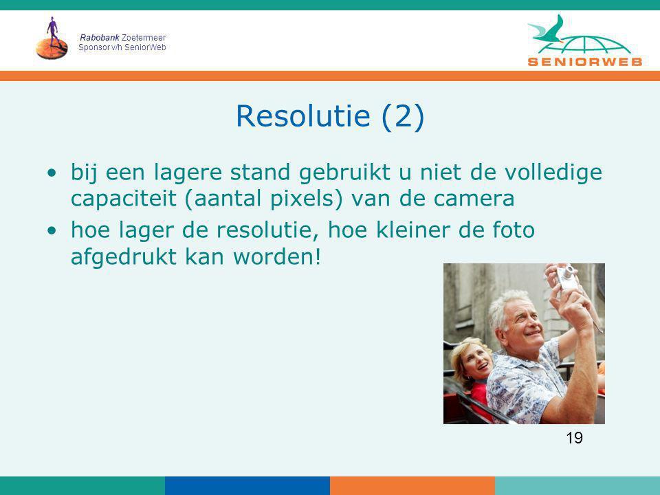 Rabobank Zoetermeer Sponsor v/h SeniorWeb 19 Resolutie (2) bij een lagere stand gebruikt u niet de volledige capaciteit (aantal pixels) van de camera