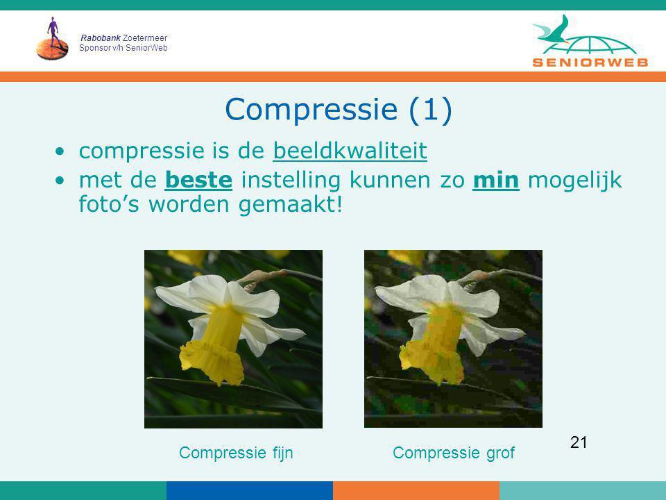 Rabobank Zoetermeer Sponsor v/h SeniorWeb 21 Compressie (1) compressie is de beeldkwaliteit met de beste instelling kunnen zo min mogelijk foto's word