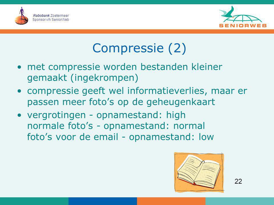 Rabobank Zoetermeer Sponsor v/h SeniorWeb 22 Compressie (2) met compressie worden bestanden kleiner gemaakt (ingekrompen) compressie geeft wel informa