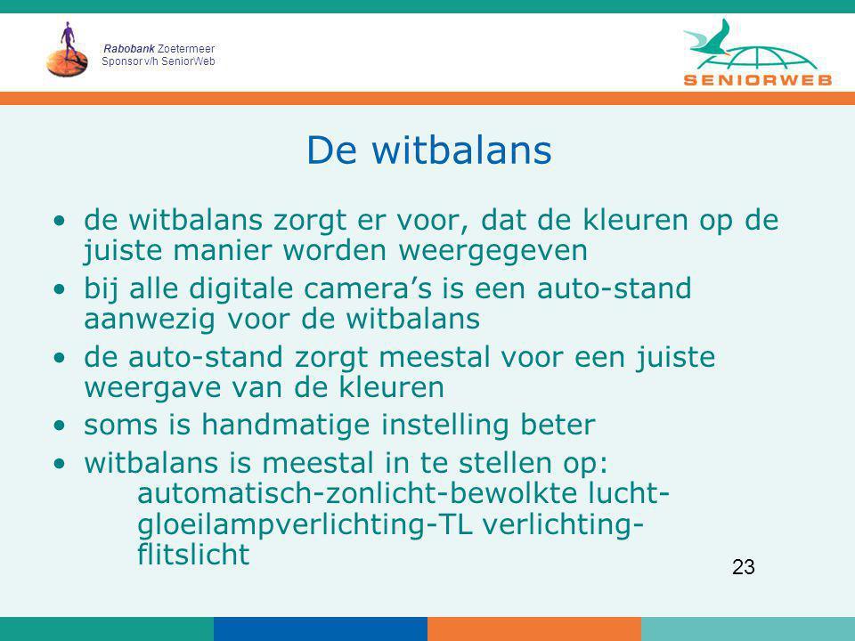 Rabobank Zoetermeer Sponsor v/h SeniorWeb 23 De witbalans de witbalans zorgt er voor, dat de kleuren op de juiste manier worden weergegeven bij alle d