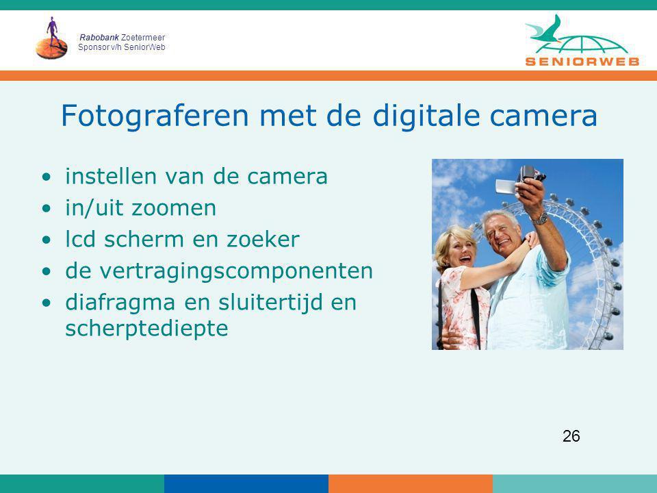 Rabobank Zoetermeer Sponsor v/h SeniorWeb 26 Fotograferen met de digitale camera instellen van de camera in/uit zoomen lcd scherm en zoeker de vertrag
