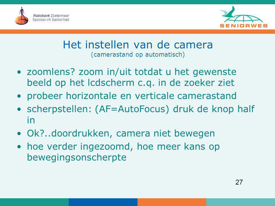 Rabobank Zoetermeer Sponsor v/h SeniorWeb 27 Het instellen van de camera (camerastand op automatisch) zoomlens? zoom in/uit totdat u het gewenste beel
