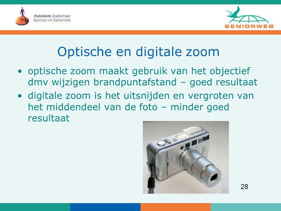 Rabobank Zoetermeer Sponsor v/h SeniorWeb 28 Optische en digitale zoom optische zoom maakt gebruik van het objectief dmv wijzigen brandpuntafstand – g