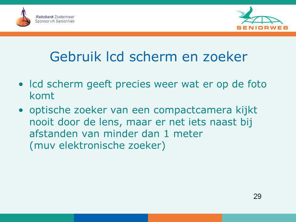Rabobank Zoetermeer Sponsor v/h SeniorWeb 29 Gebruik lcd scherm en zoeker lcd scherm geeft precies weer wat er op de foto komt optische zoeker van een