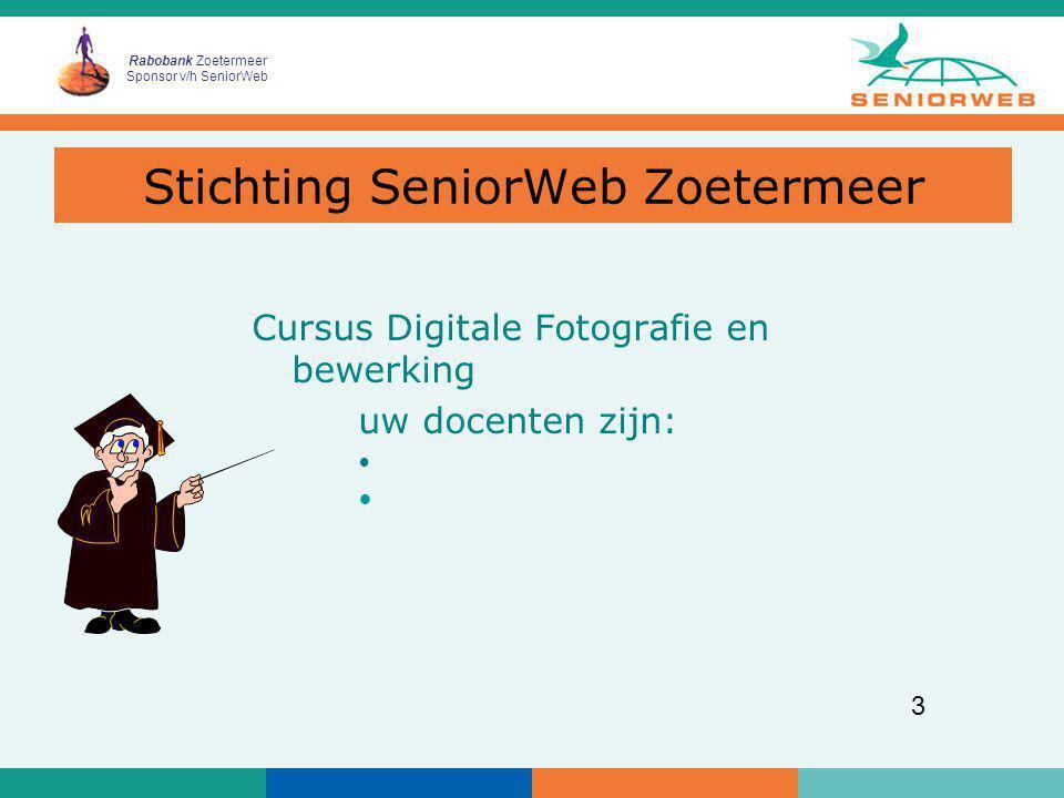 Rabobank Zoetermeer Sponsor v/h SeniorWeb 4 Welkom les 1 Cursisten: – Zijn de namen juist gespeld?