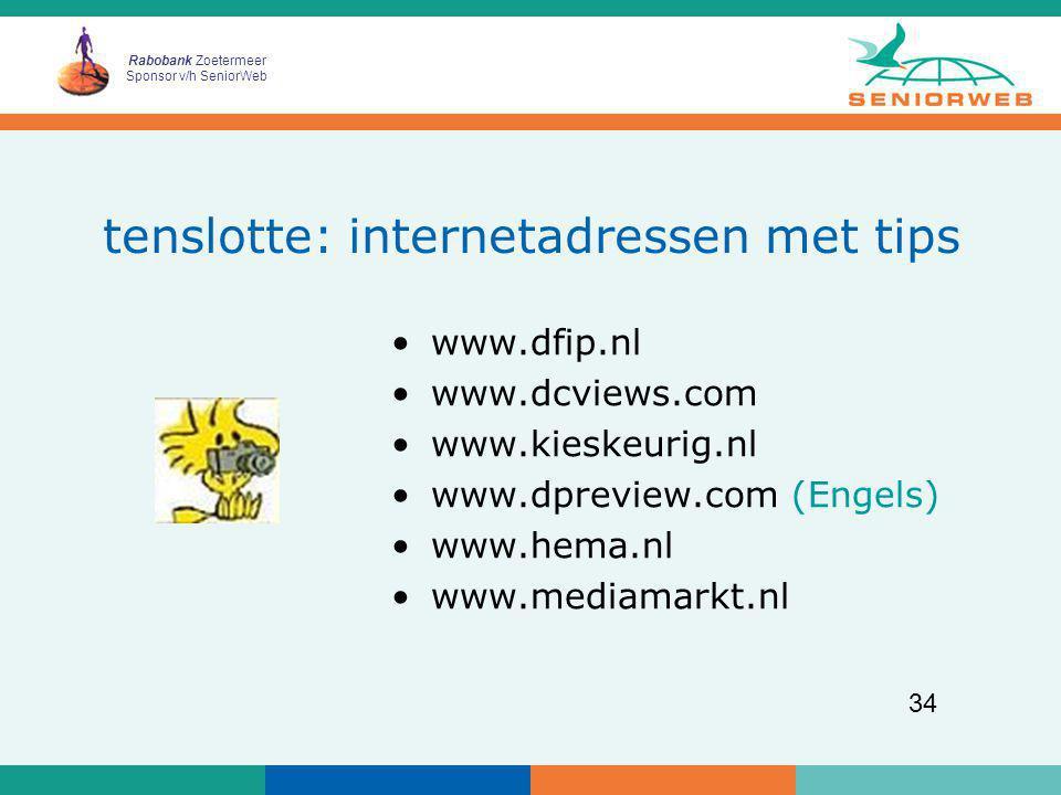 Rabobank Zoetermeer Sponsor v/h SeniorWeb 34 tenslotte: internetadressen met tips www.dfip.nl www.dcviews.com www.kieskeurig.nl www.dpreview.com (Enge