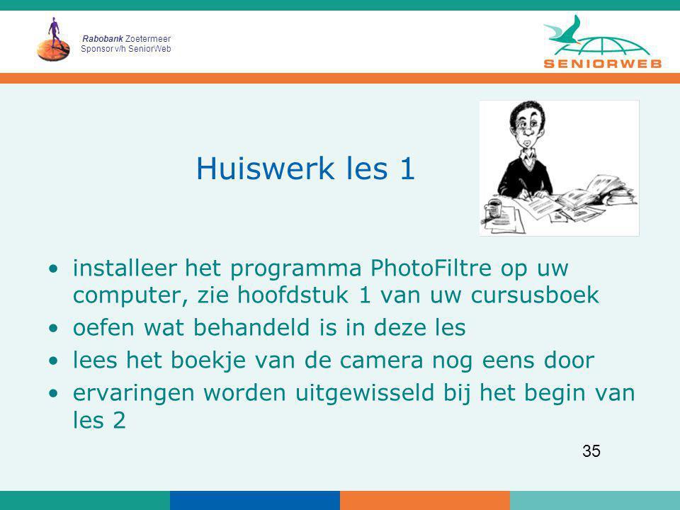 Rabobank Zoetermeer Sponsor v/h SeniorWeb 35 Huiswerk les 1 installeer het programma PhotoFiltre op uw computer, zie hoofdstuk 1 van uw cursusboek oef