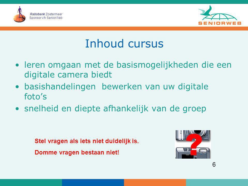 Rabobank Zoetermeer Sponsor v/h SeniorWeb 6 Inhoud cursus leren omgaan met de basismogelijkheden die een digitale camera biedt basishandelingen bewerk