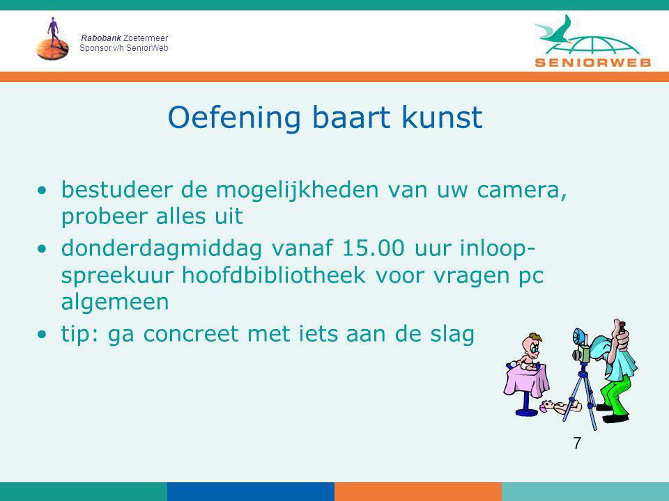 Rabobank Zoetermeer Sponsor v/h SeniorWeb 7 Oefening baart kunst bestudeer de mogelijkheden van uw camera, probeer alles uit donderdagmiddag vanaf 15.