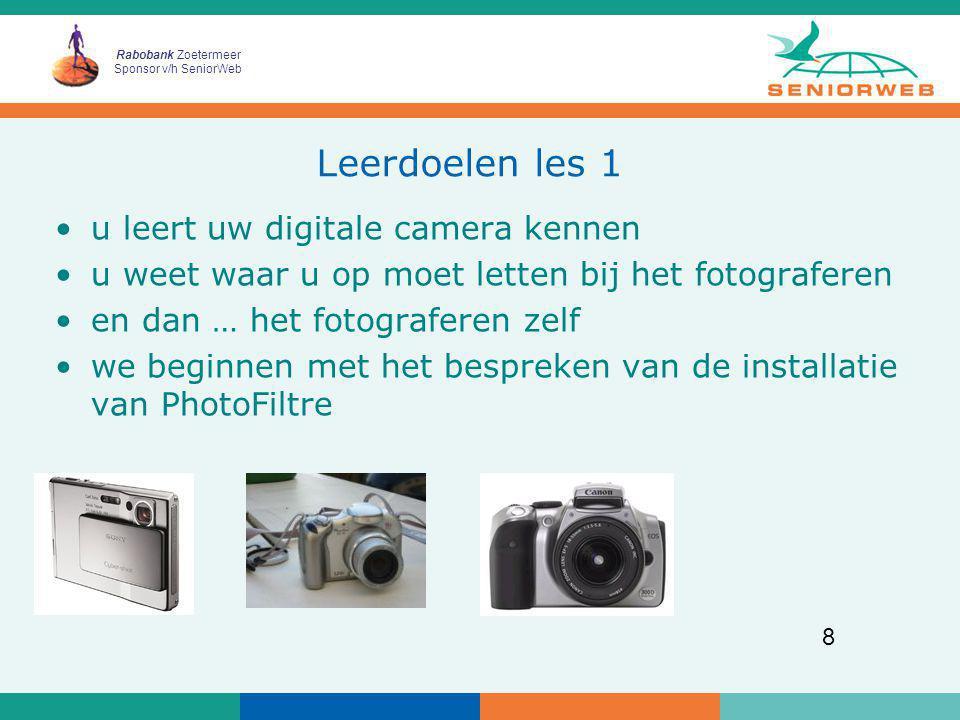 Rabobank Zoetermeer Sponsor v/h SeniorWeb 8 Leerdoelen les 1 u leert uw digitale camera kennen u weet waar u op moet letten bij het fotograferen en da