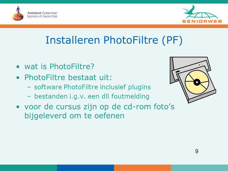 Rabobank Zoetermeer Sponsor v/h SeniorWeb 9 Installeren PhotoFiltre (PF) wat is PhotoFiltre? PhotoFiltre bestaat uit: –software PhotoFiltre inclusief