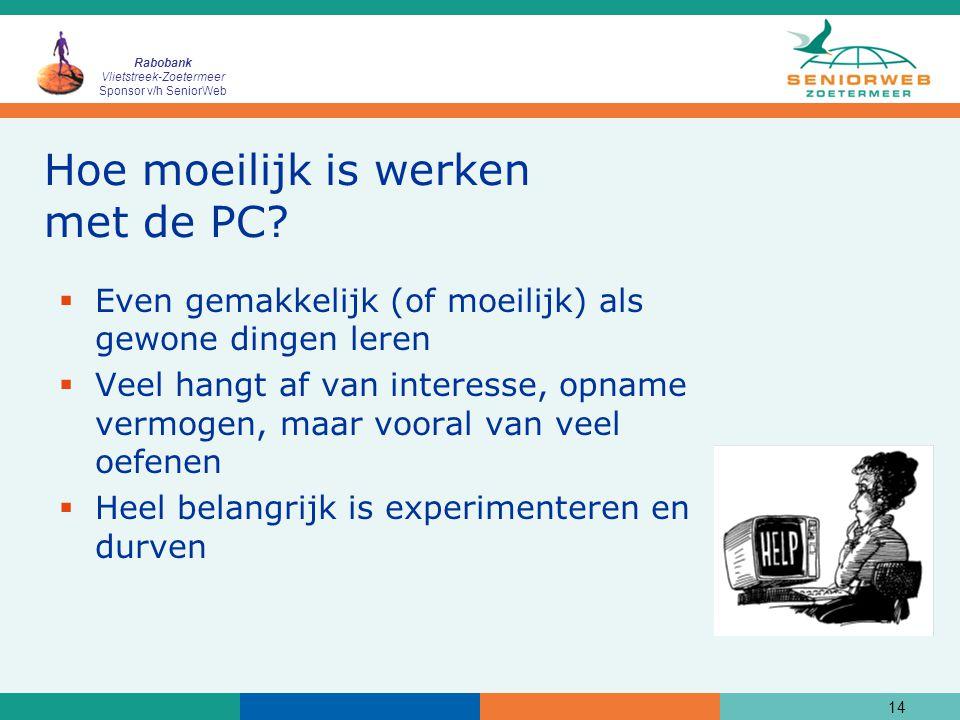 Rabobank Vlietstreek-Zoetermeer Sponsor v/h SeniorWeb 14 Hoe moeilijk is werken met de PC?  Even gemakkelijk (of moeilijk) als gewone dingen leren 