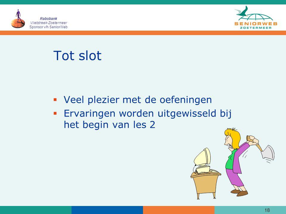 Rabobank Vlietstreek-Zoetermeer Sponsor v/h SeniorWeb 18 Tot slot  Veel plezier met de oefeningen  Ervaringen worden uitgewisseld bij het begin van