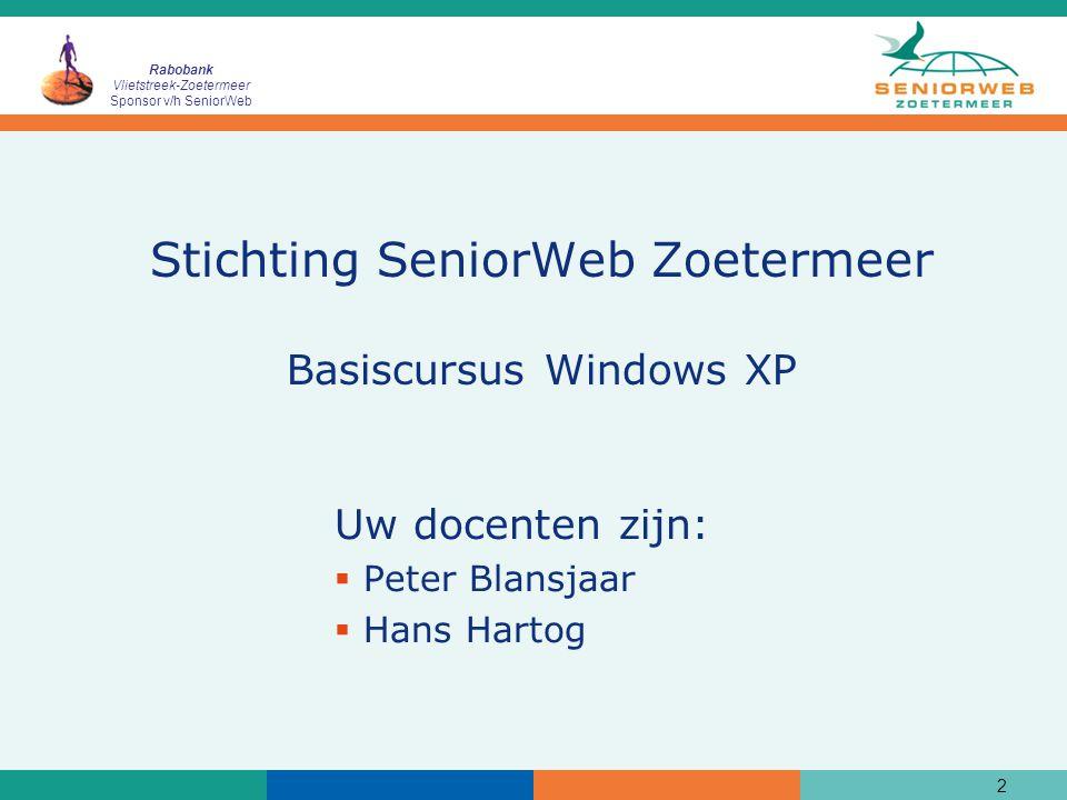 Rabobank Vlietstreek-Zoetermeer Sponsor v/h SeniorWeb 2 Stichting SeniorWeb Zoetermeer Basiscursus Windows XP Uw docenten zijn:  Peter Blansjaar  Ha