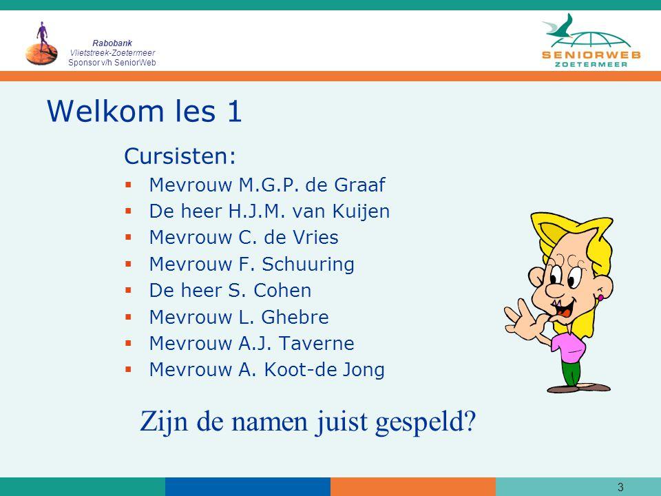 Rabobank Vlietstreek-Zoetermeer Sponsor v/h SeniorWeb 3 Welkom les 1 Cursisten:  Mevrouw M.G.P. de Graaf  De heer H.J.M. van Kuijen  Mevrouw C. de