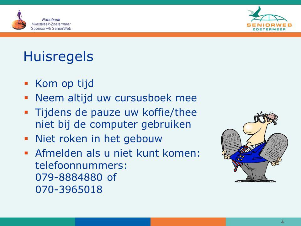 Rabobank Vlietstreek-Zoetermeer Sponsor v/h SeniorWeb 4 Huisregels  Kom op tijd  Neem altijd uw cursusboek mee  Tijdens de pauze uw koffie/thee nie